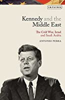 Kennedy and the Middle East: The Cold War, Israel and Saudi Arabia (Library of Modern American History)