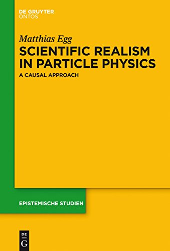 Scientific Realism in Particle Physics: A Causal Approach (Epistemische Studien / Epistemic Studies Book 29)