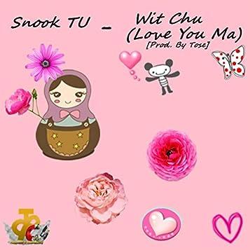 Wit Chu (Love You Ma)