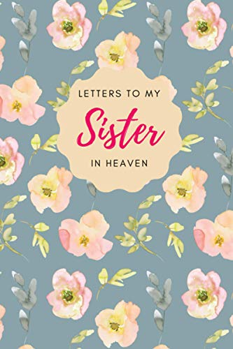 Letters to My Sister in Heaven: Boho Blue Grief Journal, Letters I Will Never Send, Diary of All The Things I Wish I Could Tell to My Late Sis, ... Journals Letters I Will Never Send, Band 13)