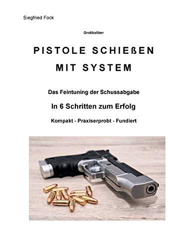 Pistole schießen mit System: In 6 Schritten zum Erfolg