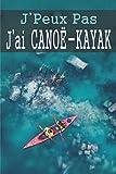 J'peux pas j'ai Canoe-Kayak: Carnet de note ligné pour passionné(e) | Format pratique 6x9 pouces 120 pages | Idéal pour prendre des notes | Idée de cadeau pour un(e) passionné(e)