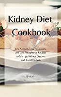 KIDNEY Diet Cookbook: Low Sodium, Low Potassium, and Low Phosphorus Recipes to Manage Kidney Disease and Avoid Dialysis