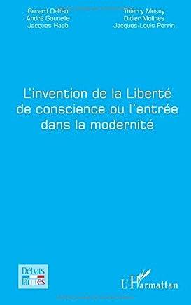 Linvention de la Liberté de conscience ou lentrée dans la modernité