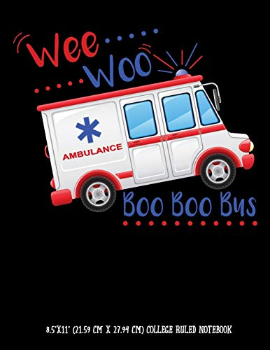 Wee Woo Ambulance Boo Boo Bus 8.5'x11' (21.59 cm x 27.94 cm) College Ruled Notebook: Awesome Composition Notebook Gift For Paramedics, EMTs, or Kids ... Become Medical Techs In The Healthcare Field
