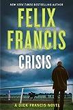 Crisis (A Dick Francis Novel, Band 22) - Felix Francis