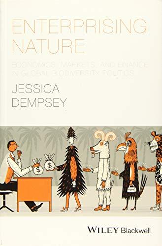 Enterprising Nature: Economics, Markets, and Finance in Global Biodiversity Politics (Antipode Book Series)