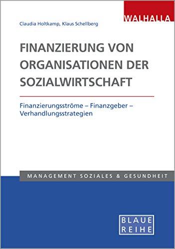 Finanzierung von Organisationen der Sozialwirtschaft: Finanzierungsströme - Finanzgeber - Verhandlungsstrategien