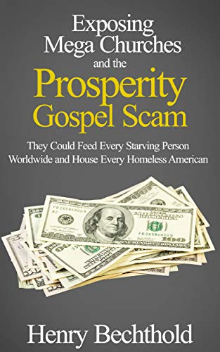 Exposing Mega Churches and the Prosperity Gospel Scam: They Could Feed Every Starving Person Worldwide and House Every Homeless American