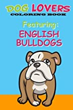Dog Lovers Coloring Book: Featuring English Bulldogs