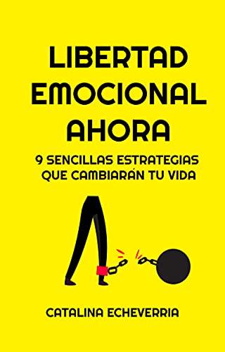 Libertad Emocional Ahora   Rompe las dependencias emocionales con 9 sencillas estrategias : Novela de superación que te guiará en el proceso de lograr la independencia emocional (Sin Ataduras nº 2)