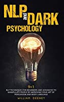 NLP and Dark Psychology: 9+1 NLP Techniques for Beginners and Advanced to Manipulate People by Improving Your Art of Persuasion and Body Language