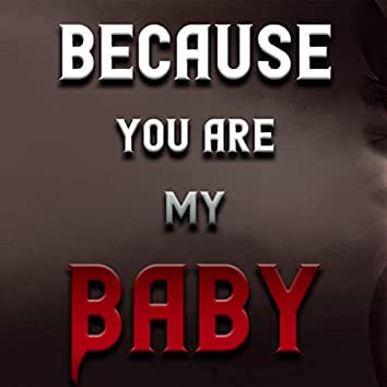 Because You Are My Baby
