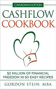 Cashflow Cookbook - Canadian Edition: $2 Million of Financial Freedom in 60 Easy Recipes by [Gordon Stein]