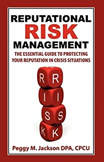 Reputational Risk Management: The Essential Guide to Protecting Your Reputation in Crisis Situations