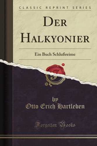 Der Halkyonier (Classic Reprint): Ein Buch Schlußreime