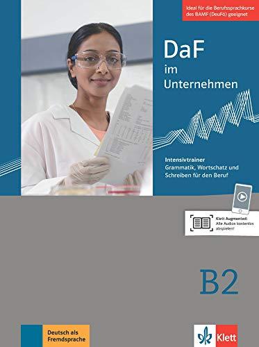 DaF im Unternehmen B2: Intensivtrainer - Grammatik, Wortschatz und Schreiben für den Beruf