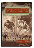 Makin' Leather (New Cover) - Bible of Leather Working - Details How to Buy or Make Leather - Plus Primitive Methods Using Handmade Tools - Includes Patterns, Photos, Detailed Drawings, and Instructions - Great Gift - Also Read 'You Can Stay Alive'