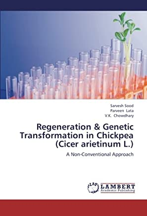 Regeneration & Genetic Transformation in Chickpea (Cicer arietinum L.): A Non-Conventional Approach