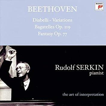 Beethoven: Diabelli Variations; Bagatelles, Op. 119; Fantasy, Op. 77 [Rudolf Serkin - The Art of Interpretation]