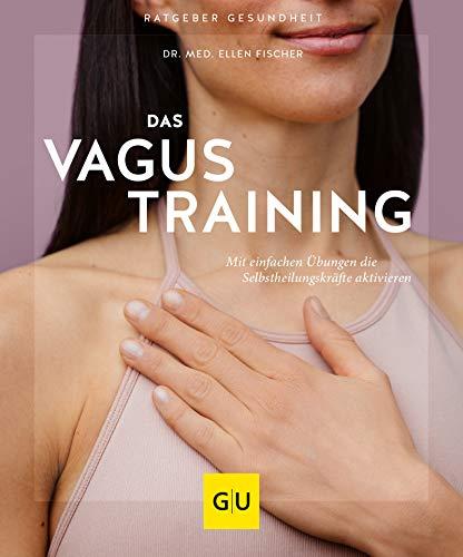 Das Vagus-Training: Mit einfachen Übungen die Selbstheilungskräfte aktivieren (GU Ratgeber Gesundheit)