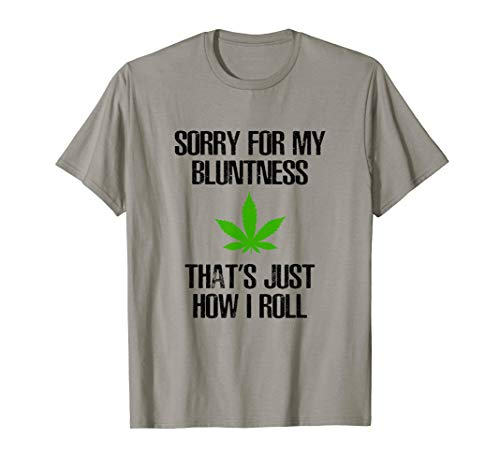 Sorry for My Bluntness, That's Just How I Roll, Funny Weed T-Shirt