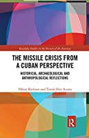 The Missile Crisis from a Cuban Perspective: Historical, Archaeological and Anthropological Reflections