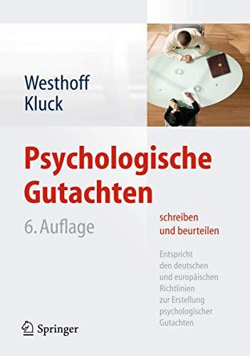 Psychologische Gutachten schreiben und beurteilen: Entspricht den deutschen und europäischen Richtlinien zur Erstellung psychologischer Gutachten