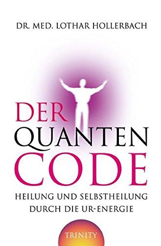 Der Quanten-Code: Heilung und Selbstheilung durch die Ur-Energie