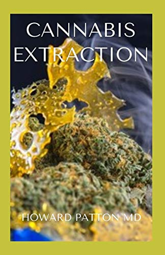 CANNABIS EXTRACTION: The Effective Guide to Completely Know How Cannabis Extraction And Processing Work