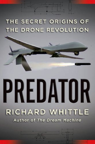 Predator: The Secret Origins of the Drone Revolution