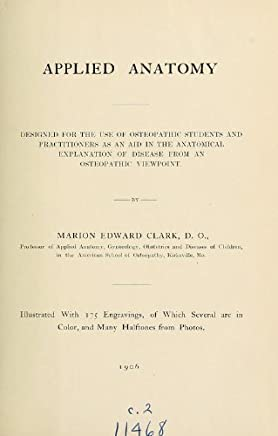 Applied Anatomy: Designed for the Use of Osteopathic Students and Practitioners as an Aid in the Anatomical Exploration of Disease from an Osteopathic Viewpoint by Marion Edward Clark (2012-08-02)