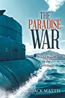 The Paradise War: World War II in the Caribbean