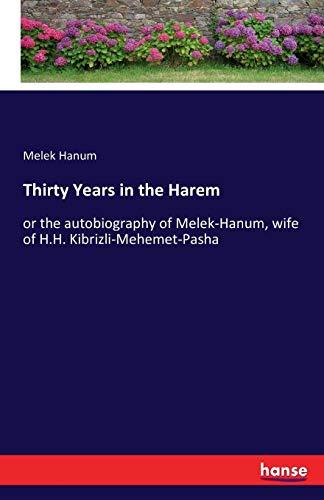 Thirty Years in the Harem: or the autobiography of Melek-Hanum, wife of H.H. Kibrizli-Mehemet-Pasha