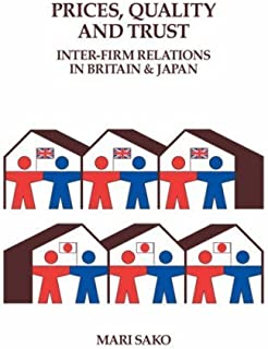 Price, Quality and Trust: Inter-firm Relations in Britain and Japan (Cambridge Studies in Management) by Mari Sako(2008-04...