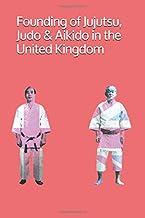 Founding of Jujutsu, Judo & Aikido in the United Kingdom