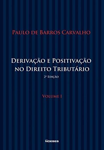 Derivação e Positivação no Direito Tributário (Volume 1)