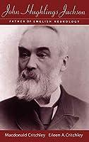 John Hughlings Jackson: The Father of English Neurology (Contemporary Neurology Series (Cloth))