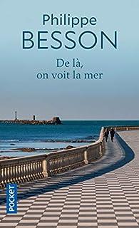 De là, on voit la mer par Philippe Besson