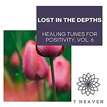 Lost In The Depths - Healing Tunes For Positivity, Vol. 6