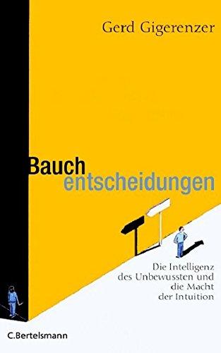Gigerenzer Gerd, Bauchentscheidungen. Die Intelligenz des Unbewussten und die Macht der Intuition.