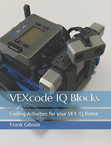 VEXcode IQ Blocks: Coding Activities for your VEX IQ Robot (Vexcode Blocks)