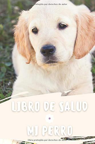 Mi Perro : Libro De Salud: Registro de salud veterinaria, Cuaderno de seguimiento práctico para mi Perro, seguimiento de la evolución de peso, altura, vacuna, cuidados