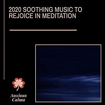2020 Soothing Music To Rejoice In Meditation