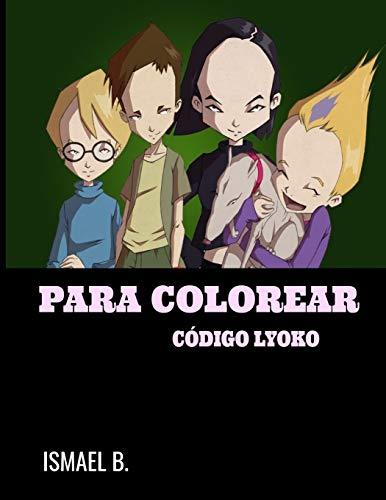 Para Colorear Código Lyoko: Libro para colorear para niños con imágenes divertidas y de alta calidad [38 páginas ]