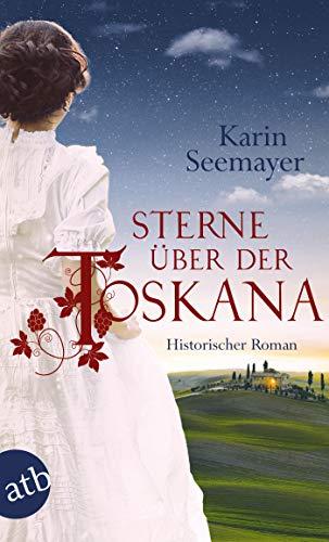 Sterne über der Toskana: Historischer Roman (Die große Toskana-Saga 3)