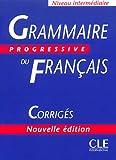 Grammaire progressive du francais - Nouvelle edition: Corriges intermedi (Progressive du français perfectionnement)