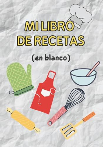 Mi libro de recetas (en blanco): Mi libro de recetas en blanco , cuadernos para recetas de cocina , 100 de mis recetas favoritas , recetarios de cocina para escribir