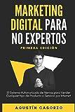 Marketing Digital Para No Expertos: El Sistema Automatizado de Ventas para Vender cualquier tipo de Producto o Servicio por Internet