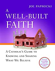 Book - A Well-Built Faith by Joe Paprocki: A Catholic's Guide to Knowing and Sharing What We Believe